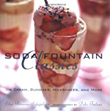 Soda Fountain Classics: Ice Cream, Sundaes, Milkshakes, and More