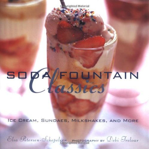 Soda Fountain Classics: Ice Cream, Sundaes, Milkshakes, and More