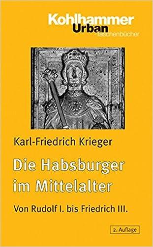 Die Habsburger Im Mittelalter: Von Rudolf I. Bis Friedrich III. (Urban-Taschenbucher)