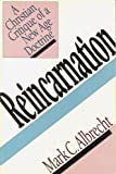 Reincarnation : A Christian Critique of a New Age Doctrine, Albrecht, Mark C., 0877843783