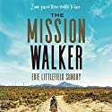 The Mission Walker: I Was Given Three Months to Live.... Audiobook by Edie Littlefield Sundby Narrated by Jaimee Paul
