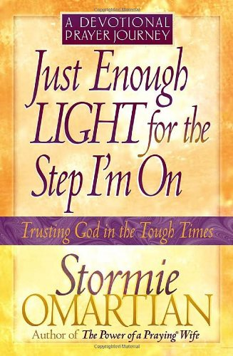 Just Enough Light for the Step I'm On--A Devotional Prayer Journey (Trusting God in the Tough Times) ebook