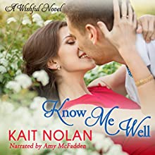 Know Me Well: A Small Town Southern Romance: Wishful Romance, Book 3 Audiobook by Kait Nolan Narrated by Amy McFadden