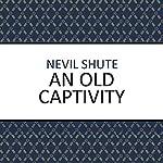 An Old Captivity   Nevil Shute