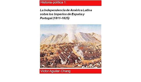 Amazon.com: La independencia de América Latina sobre los Imperios de España y Portugal (1811-1825) (Spanish Edition) eBook: Victor Aguilar-Chang: Kindle ...