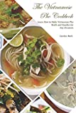 The Vietnamese Pho Cookbook: Learn How to Make Vietnamese Pho Broth and Noodles for Any Occasion