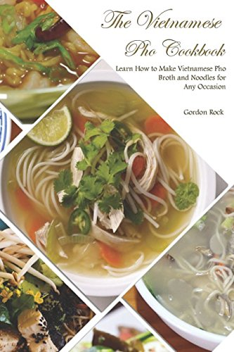 The Vietnamese Pho Cookbook: Learn How to Make Vietnamese Pho Broth and Noodles for Any - Beef To Make Stew How A