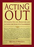 Acting Out : Outlining Specific Behaviors and Actions for Effective Leadership, Weinzetl, Mitchell/P, 039807934X
