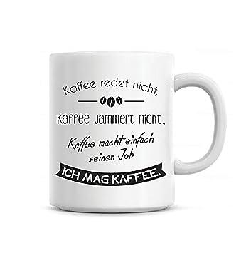Lustige Tasse Mit Spruch Kaffee Redet Nicht Die Kaffeetasse Als