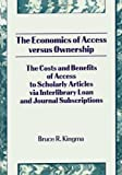The Economics of Access Versus Ownership : The Costs and Benefits of Access to Scholarly Articles Via Interlibrary Loan and Journal Subscriptions, Kingma, Bruce R., 1560248092