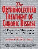 The Orthomolecular Treatment of Chronic Disease, Andrew W. Saul, Editor, 1591203708