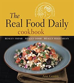 The Real Food Daily Cookbook: Really Fresh, Really Good, Really Vegetarian by [Gentry, Ann, Head, Anthony]