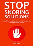STOP SNORING SOLUTIONS 2016: 10 Simple Devices & Tips That Can Help You Stop Your Snoring Problems Forever