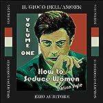 How to Seduce Women Italian Style: Il Gioco Dell'Amore, Volume 1 | Ezio Auditore