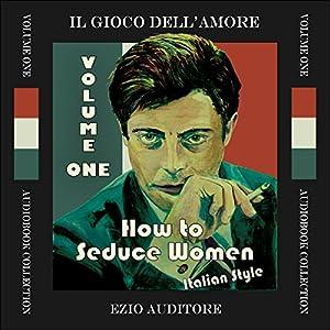 How to Seduce Women Italian Style Audiobook