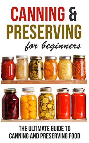 Canning and Preserving for Beginners: The Ultimate Guide to Canning and Preserving Food by [Wilkins, Rosemarie]
