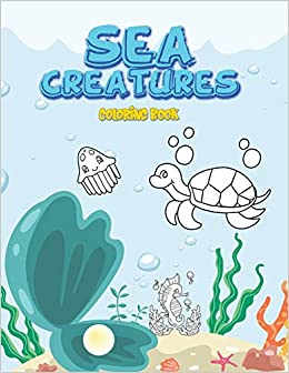 Sea Creatures Coloring Book Fun Activity Book For Girls Boys Kids Preschoolers Toddlers Colouring Book For Kids Ages 3 7 Bunner James 9798643216711 Amazon Com Books