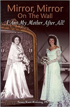 Book Mirror, Mirror on the Wall: I Am My Mother After All by Susan Kane Ronning (2011-07-01)