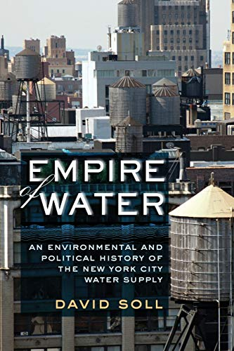 Empire of Water: An Environmental and Political History of the New York City Water Supply ()