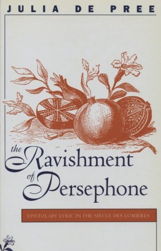 The Ravishment of Persephone: Epistolary Lyric in the Siecle des Lumieres (North Carolina Studies in the Romance Languages and Literatures) by Brand: Univ of North Carolina Pr