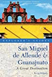 Explorer s Guide San Miguel de Allende and Guanajuato: A Great Destination (Second Edition) (Explorer s Great Destinations)