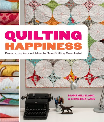 Quilting Happiness: Projects, Inspiration, and Ideas to Make Quilting More (Joyful Embroidery)