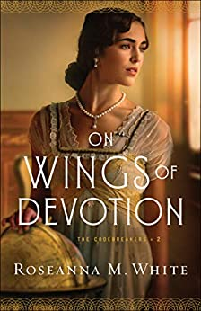 On Wings of Devotion (The Codebreakers Book #2) by [White, Roseanna M.]