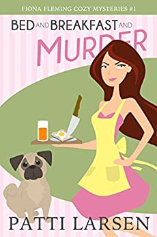 Bed and Breakfast and Murder (Fiona Fleming Cozy Mysteries Book 1) by [Larsen, Patti]