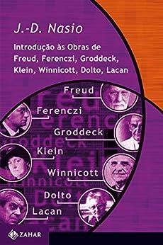 Introdução às obras de Freud, Ferenczi, Groddeck, Klein, Winnicott, Dolto, Lacan (Transmissão da Psicanálise) por [Nasio, J.-D.]