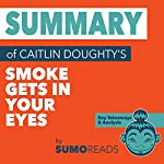 Summary of Caitlin Doughty's Smoke Gets in Your Eyes: Key Takeaways & Analysis |  SUMOREADS