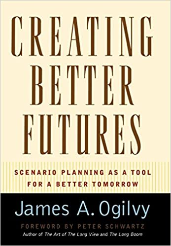 Creating Better Futures Scenario Planning as a Tool for a Better Tomorrow