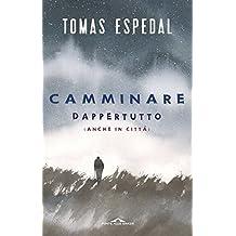 Camminare: Dappertutto (anche in città) (Italian Edition)