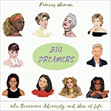 Big Dreamers: Famous Women who Overcame Adversity and Won at Life