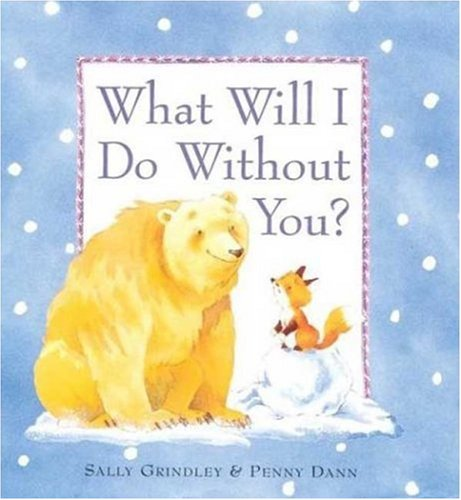 What Will I Do Without You?: Sally Grindley, Penny Dann ...