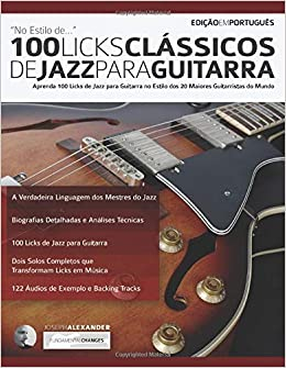 100 Licks Clássicos de Jazz Para Guitarra: Aprenda 100 Licks de Jazz na Guitarra no Estilo dos 20 Maiores Guitarristas do Mundo licks de guitarra: Amazon.es: Alexander, Joseph: Libros en idiomas extranjeros