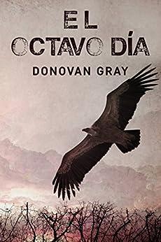 El Octavo Día (Spanish Edition) by [Gray, Donovan]