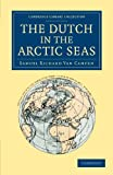 The Dutch in the Arctic Seas : A Dutch Arctic Expedition and Route, Campen, Samuel Richard Van, 110806650X