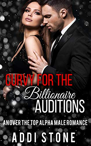 Curvy For The Billionaire Auditions: An Over The Top Alpha Male Romance (Best Selling Male Romance Authors)