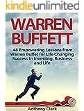 Warren Buffett: 48 Empowering Lessons from Warren Buffet for Life Changing Success in Investing, Business and Life (Warren Buffett book, warren buffett way, warren buffett biography)