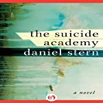The Suicide Academy: A Novel | Daniel Stern
