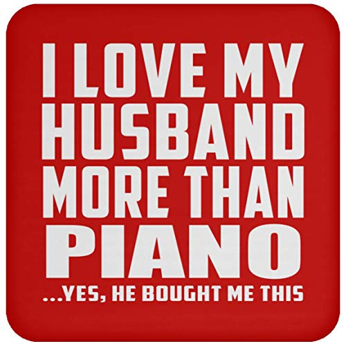 Designsify I Love My Husband More Than Piano - Drink Coaster Red/One Size, Non Slip Cork Back Protective Mat, for Birthday Wedding Anniversary Christmas ()