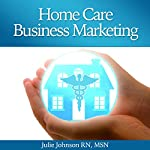 Home Care Business Marketing | Julie Johnson, RN, MSN