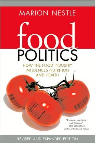 M.Nestle's Food Politics 2nd(Second) edition (Food Politics: How the Food Industry Influences Nutrition, and Health, Revised and Expanded Edition[Paperback])(2007)