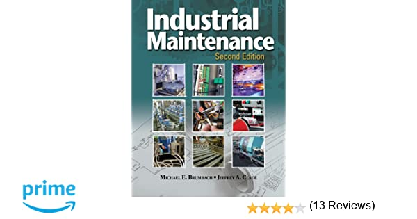 Industrial Maintenance: Michael E. Brumbach, Jeffrey A. Clade ...