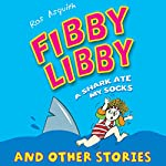 Fibby Libby: A Shark Ate My Socks and Other Stories | Ros Asquith