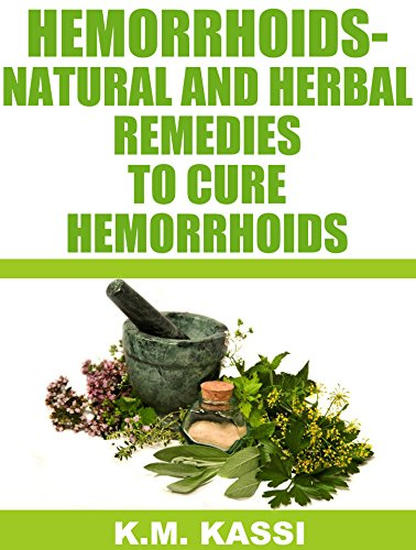 Hemorrhoids - Natural and Herbal Remedies to cure hemorrhoids (Natural remedies, Herbal remedies, Alternative Therapies, Herbal therapies) by [Kassi, K.M.]