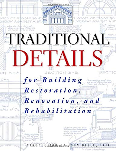 Traditional Details: For Building Restoration, Renovation, and Rehabilitation : From the 1932-1951 Editions of Architect