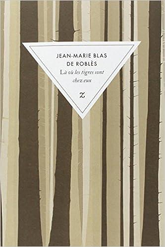 Amazon Fr La Ou Les Tigres Sont Chez Eux Prix Medicis 2008 Blas De Robles Jean Marie Livres