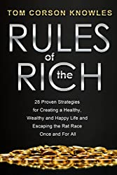 Rules of the Rich: 28 Proven Strategies for Creating a Healthy, Wealthy and Happy Life and Escaping the Rat Race Once and For All (English Edition)