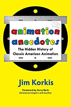 Animation Anecdotes: The Hidden History of Classic American Animation by [Korkis, Jim]